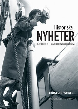 Historiska nyheter : Göteborg i händelsernas centrum