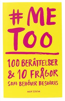 me too : 100 berättelser och 10 frågor som behöver besvaras