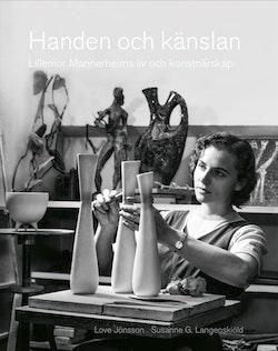 Handen och känslan : Lillemor Mannerheims liv och konstnärsskap