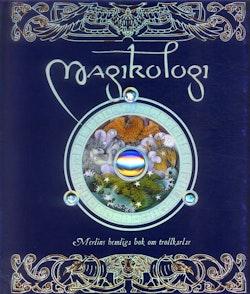 Magikologi : Merlins hemliga bok om trollkarlar