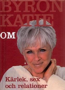 Byron Katie om... kärlek, sex och relationer