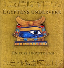 Egyptens underverk : En kurs i egyptologi