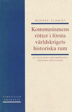 Kommunismens rötter i första världskrigets historiska rum : en studie kring
