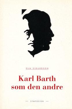 Karl Barth som den andre : en studie i den svenska teologins Barth-receptio