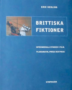 Brittiska fiktioner : intermediala studier i film, TV, dramatik, prosa och