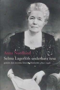 Selma Lagerlöfs underbara resa genom den svenska litteraturhistorien 1891-1