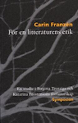 För en litteraturens etik : en studie i Birgitta Trotzigs och Katarina Frostensons författarskap
