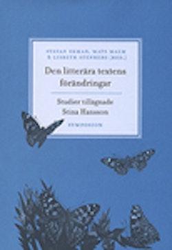 Den litterära textens förändring : studier tillägnade Stina Hansson