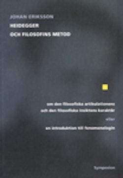 Heidegger och filosofins metod : om den filosofiska artikulationens och den filosofiska insiktens karaktär eller en introduktion till fenomenologin