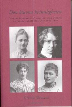 Den kluvna kvinnligheten : övergångskvinnan som litterär gestalt  i svenska samtidsromaner 1890-1920