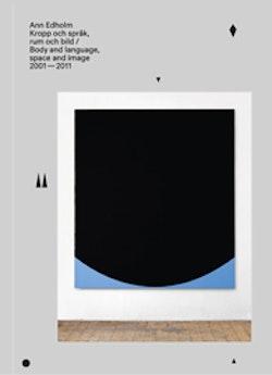 Ann Edholm : kropp och språk, rum och bild = Body and Language, Space and Image 2001-2011
