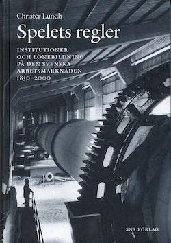 Spelets regler. Arbetsmarknadens institutioner i Sverige 1850-2000