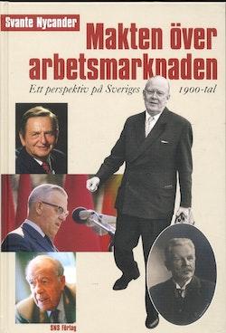 Makten över arbetsmarknaden - ett perspektiv på Sveriges 1900-tal, 1:a uppl
