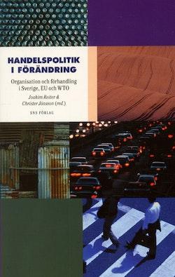 Handelspolitik i förändring. Organisation och förhandling i Sverige, EU och