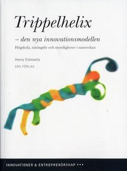 Trippelhelix - den nya innovationsmodellen : högskola, näringsliv och myndigheter i samverkan