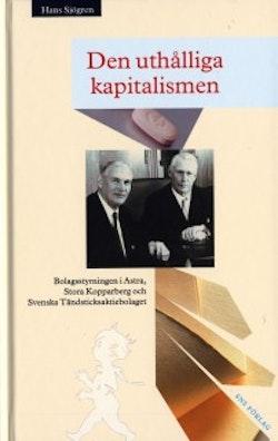 Den uthålliga kapitalismen: Bolagsstyrningen i Astra, Stora Kopparberg och Svenska Tändsticksaktiebolaget