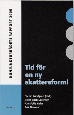 Tid för en ny skattereform! : Konjunkturrådets rapport 2005