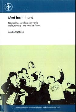 Med facit i hand : normalitet, elevskap och vänlig maktutövning i två svenska skolor