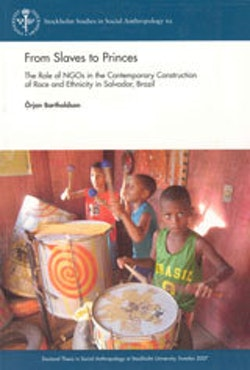 From slaves to princes : the role of NGOs in the contemporary construction of race and ethnicity in Salvador, Brazil