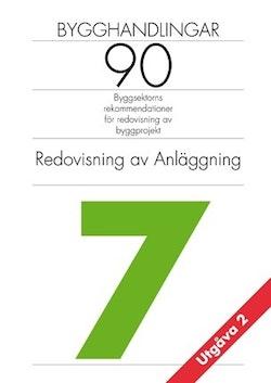 Bygghandlingar 90 : byggsektorns rekommendationer för redovisning av byggprojekt. D. 7, Redovisning av anläggning