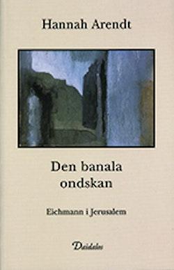 Den banala ondskan : Eichmann i Jerusalem