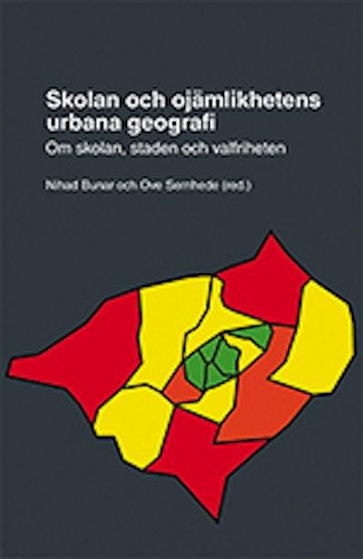 Skolan och ojämlikhetens urbana geografi : om skolan, staden och valfriheten