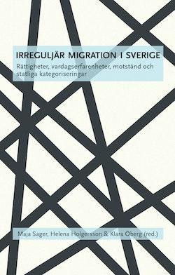 Irreguljär migration i Sverige : rättigheter, vardagserfarenheter, motstånd och statliga kategoriseringar