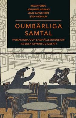 Oumbärliga samtal : humaniora och samhällsvetenskap i svensk offentlig debatt