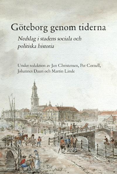 Göteborg genom tiderna : nedslag i stadens sociala och politiska historia
