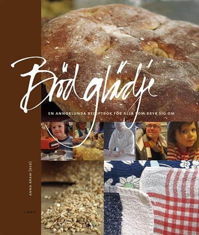 Brödglädje : en annorlunda receptbok för alla som bryr sig om