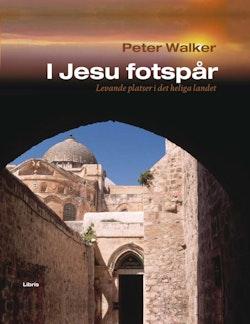 I Jesu fotspår : levande platser i det heliga landet