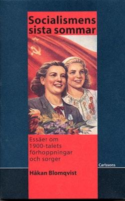 Socialismens sista sommar-Essäer om 1900-talets förhoppningar och sorger