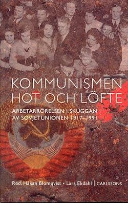 Kommunismen - hot och löfte Arbetarrörelsen i skuggan av Sovjetunionen 1917