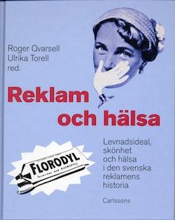 Reklam och hälsa : levnadsideal, skönhet och hälsa i den svenska reklamens historia