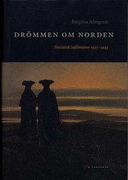 Drömmen om Norden : Nazistisk infiltration 1933-1945