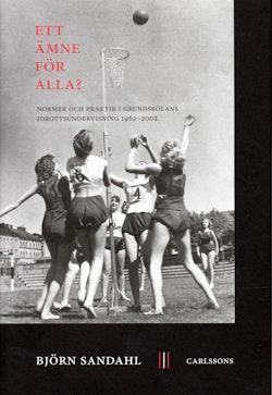 Ett ämne för alla? : normer och praktik i grundskolans idrottsundervisning 1962-2002