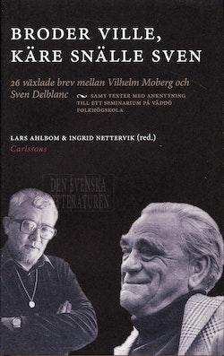 Broder Ville, Käre snälle Sven : 26 växlade brev mellan Vilhelm Moberg och Sven Delblanc