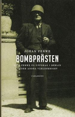 Bombprästen : Erik Perwe på uppdrag i Berlin under andra världskriget