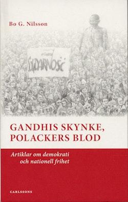 Gandhis skynke, polackers blod : artiklar om demokrati och nationell frihet