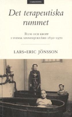 Det terapeutiska rummet Rum och kropp i svensk sinnessjukvård 1850-1970