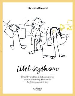 Litet syskon : om att vara liten och ha en syster eller bror med sjukdom eller funktionsnedsättning