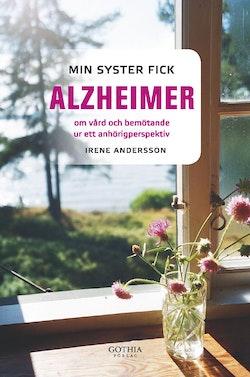 Min syster fick alzheimer : om vård och bemötande ur ett anhörigperspektiv