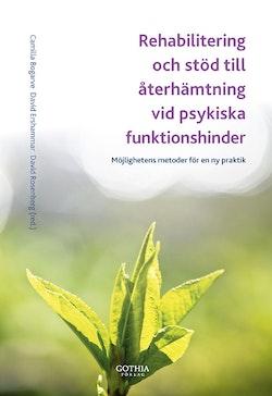 Rehabilitering och stöd till återhämtning vid psykiska funktionshinder : möjlighetens metoder för en ny praktik