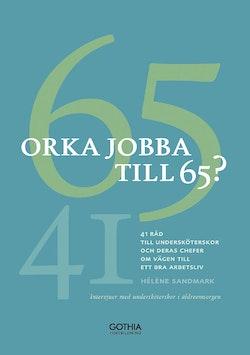 Orka jobba till 65? : intervjuer med undersköterskor om hälsan, arbetsförmågan, jobbet och livet