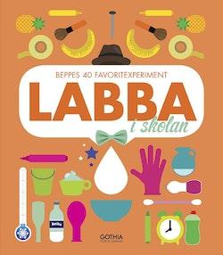 Labba i skolan : Beppes 40 favoritexperiment med koppling till läroplanen