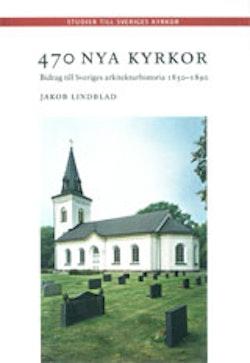 470 nya kyrkor : bidrag till Sveriges arkitekturhistoria 1850-1890