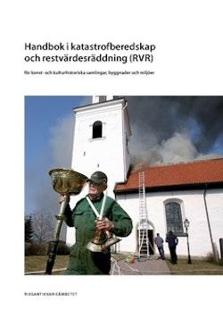 Handbok i katastrofberedskap och restvärdesräddning (RVR) för konst- och kulturhistoriska samlingar, byggnader och miljöer
