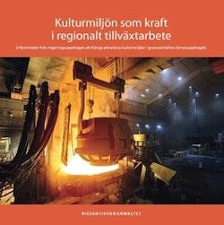 Kulturmiljön som kraft i regionalt tillväxtarbete : erfarenheter från regeringsuppdraget att främja attraktiva kulturmiljöer i gruvsamhällen (Gruvuppdraget)