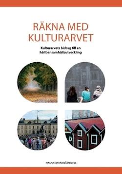 Räkna med kulturarvet : kulturarvets bidrag till en hållbar samhällsutveckling