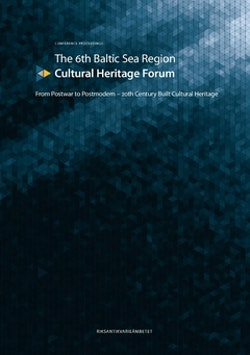The 6th Baltic Sea Region Cultural Heritage Forum : From Postwar to Postmodern